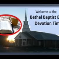 Bethel Baptist Bible Devotion Time